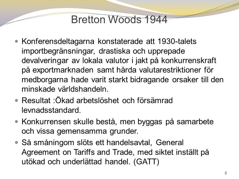 Bretton Woods 1944 Konferensdeltagarna konstaterade att 1930-talets importbegränsningar, drastiska och upprepade devalveringar av lokala valutor i jakt på konkurrenskraft på exportmarknaden samt hårda valutarestriktioner för medborgarna hade varit starkt bidragande orsaker till den minskade världshandeln.