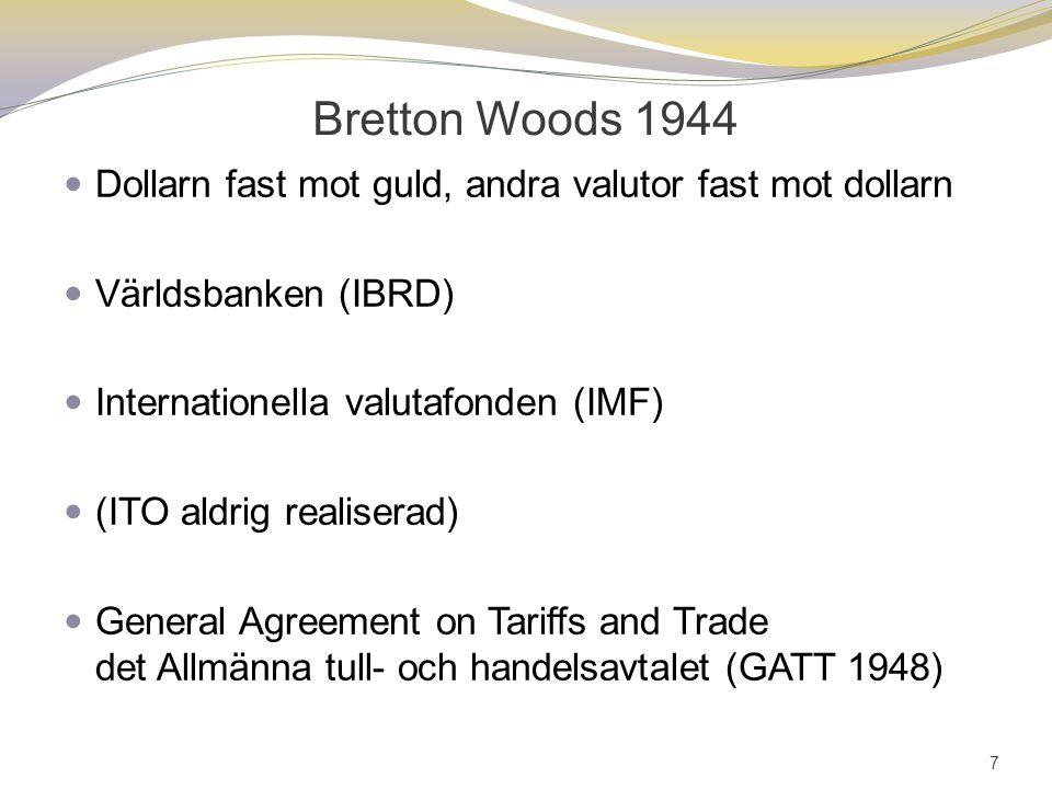 Bretton Woods 1944 Dollarn fast mot guld, andra valutor fast mot dollarn Världsbanken (IBRD) Internationella valutafonden (IMF) (ITO aldrig realiserad) General Agreement on Tariffs and Trade det Allmänna tull- och handelsavtalet (GATT 1948) 7