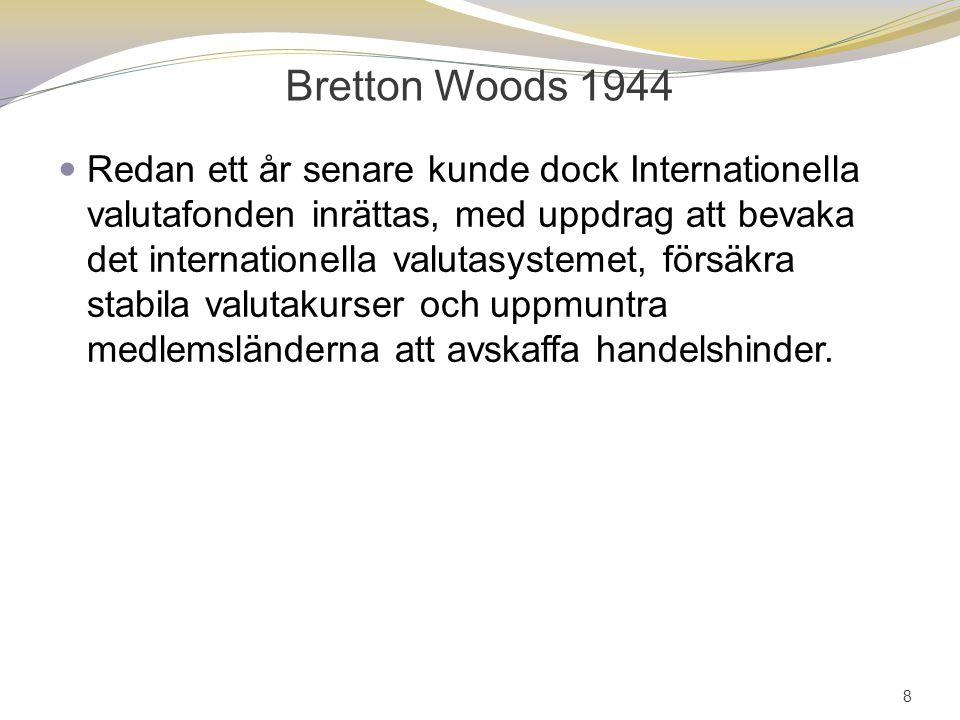 Bretton Woods 1944 Redan ett år senare kunde dock Internationella valutafonden inrättas, med uppdrag att bevaka det internationella valutasystemet, fö