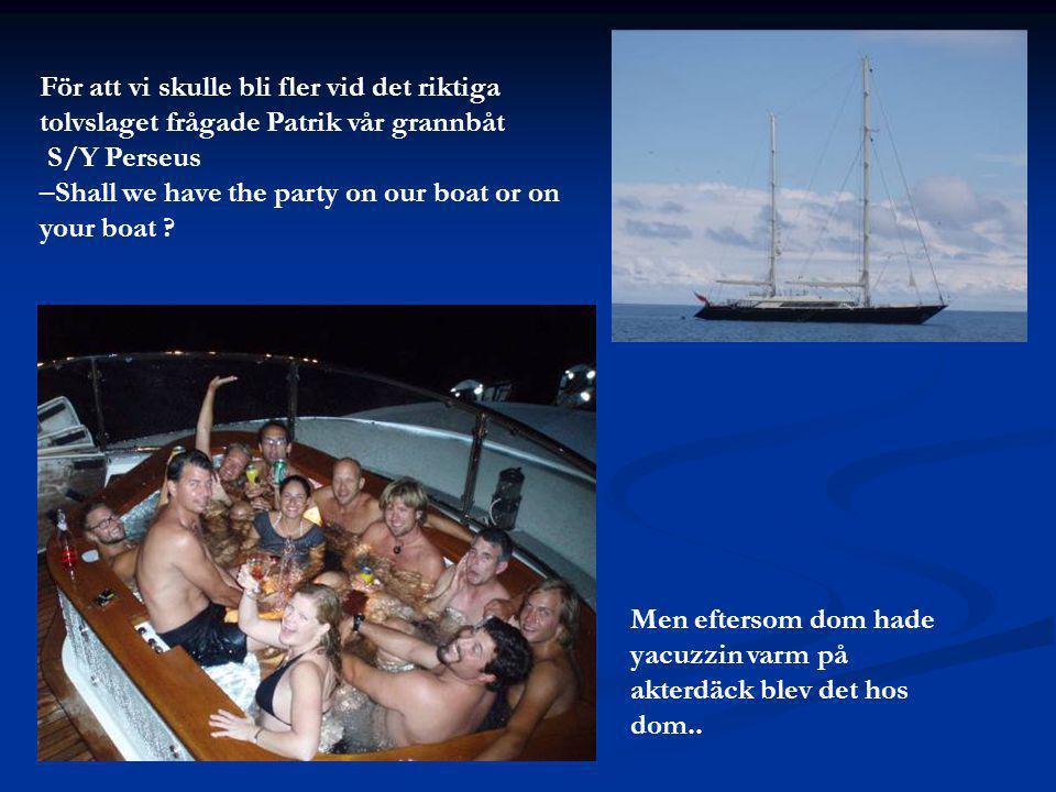 För att vi skulle bli fler vid det riktiga tolvslaget frågade Patrik vår grannbåt S/Y Perseus –Shall we have the party on our boat or on your boat .