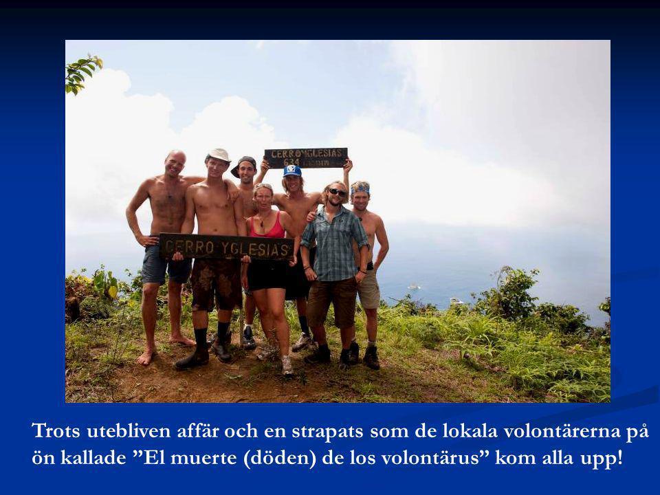Trots utebliven affär och en strapats som de lokala volontärerna på ön kallade El muerte (döden) de los volontärus kom alla upp!
