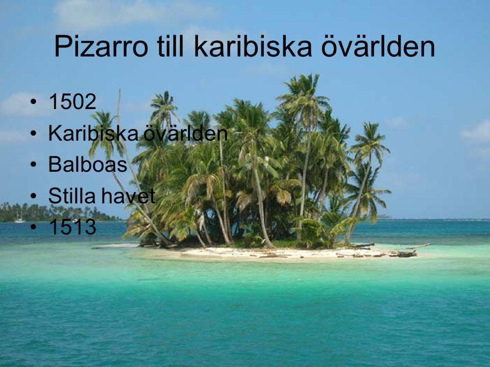 Pizarro till karibiska övärlden 1502 Karibiska övärlden Balboas Stilla havet 1513