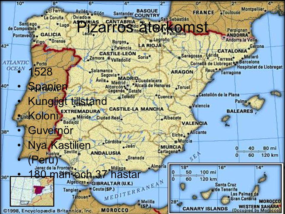 1528 Spanien Kungligt tillstånd Koloni Guvernör Nya Kastilien (Peru) 180 man och 37 hästar Pizarros återkomst