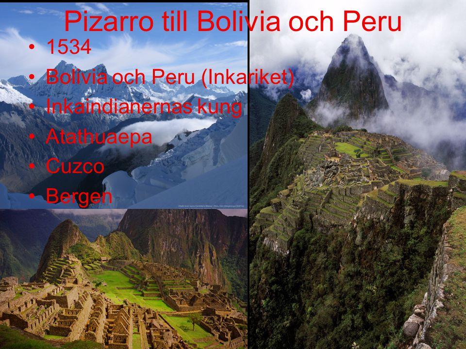 Pizarro till Bolivia och Peru 1534 Bolivia och Peru (Inkariket) Inkaindianernas kung Atathuaepa Cuzco Bergen