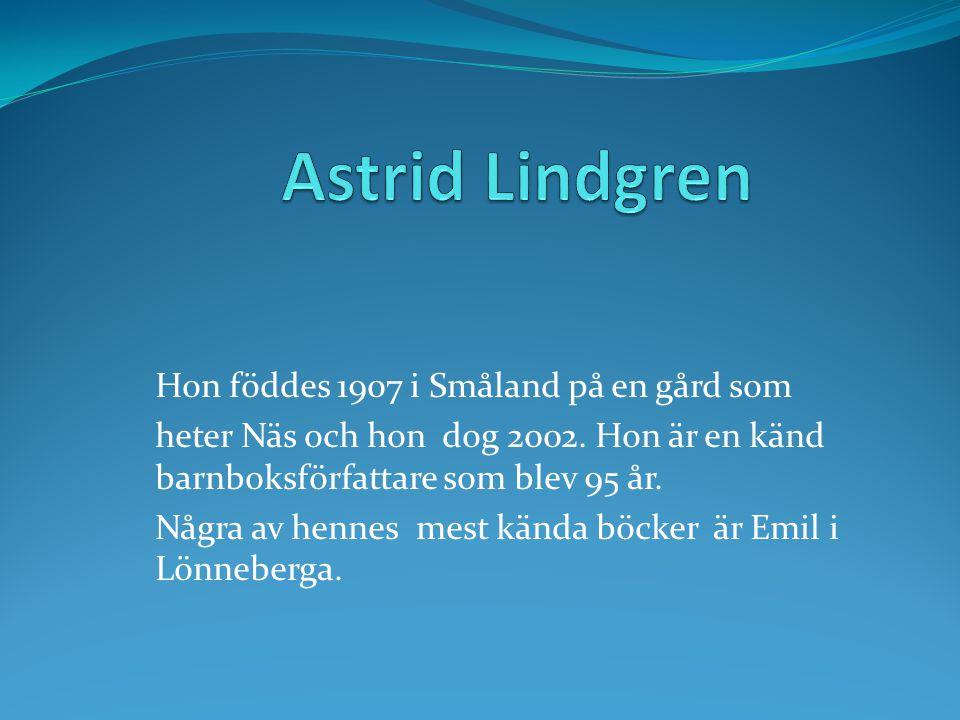 Hon föddes 1907 i Småland på en gård som heter Näs och hon dog 2002. Hon är en känd barnboksförfattare som blev 95 år. Några av hennes mest kända böck