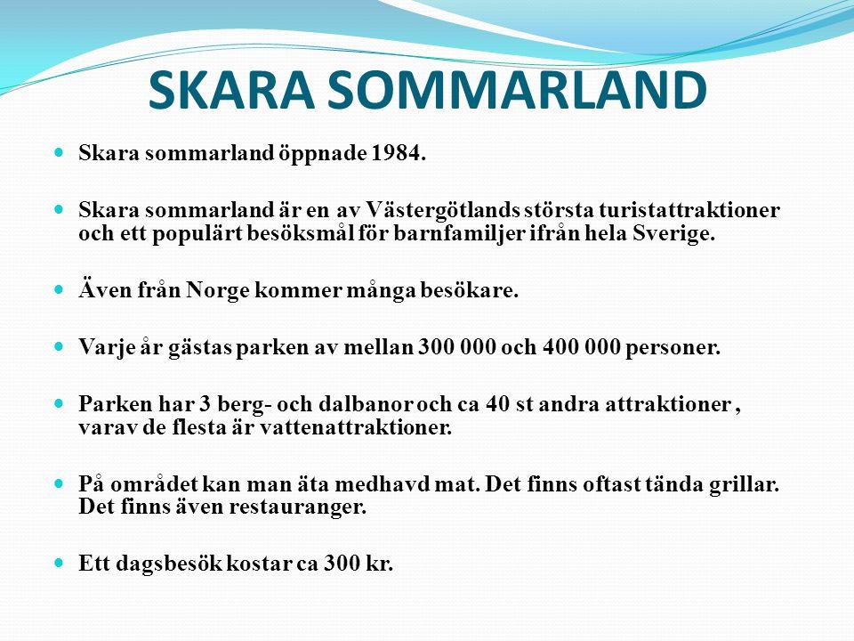 SKARA SOMMARLAND Skara sommarland öppnade 1984. Skara sommarland är en av Västergötlands största turistattraktioner och ett populärt besöksmål för bar