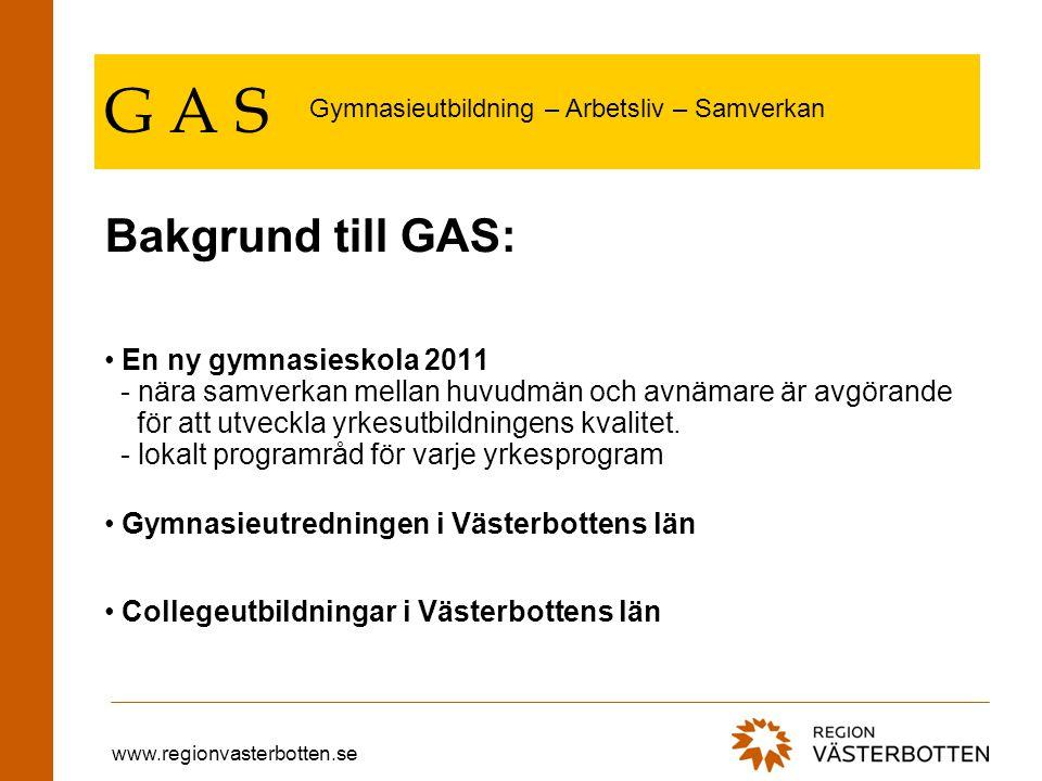 www.regionvasterbotten.se G A S En ny gymnasieskola 2011 - nära samverkan mellan huvudmän och avnämare är avgörande för att utveckla yrkesutbildningens kvalitet.