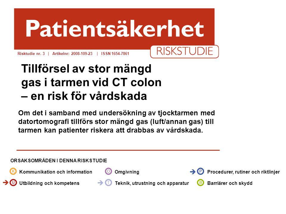 socialstyrelsen.se/patientsakerhet Om det i samband med undersökning av tjocktarmen med datortomografi tillförs stor mängd gas (luft/annan gas) till t