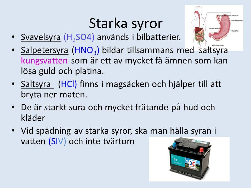 Starka syror Svavelsyra (H 2 SO4) används i bilbatterier.