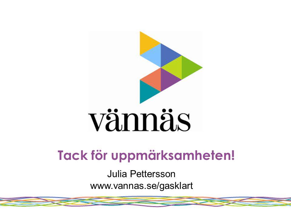 Tack för uppmärksamheten! Julia Pettersson www.vannas.se/gasklart