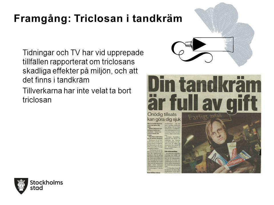 Framgång: Triclosan i tandkräm Tidningar och TV har vid upprepade tillfällen rapporterat om triclosans skadliga effekter på miljön, och att det finns