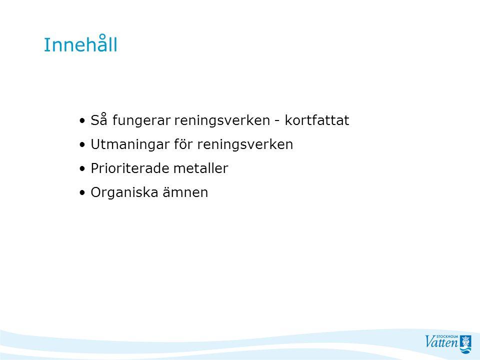 Innehåll Så fungerar reningsverken - kortfattat Utmaningar för reningsverken Prioriterade metaller Organiska ämnen