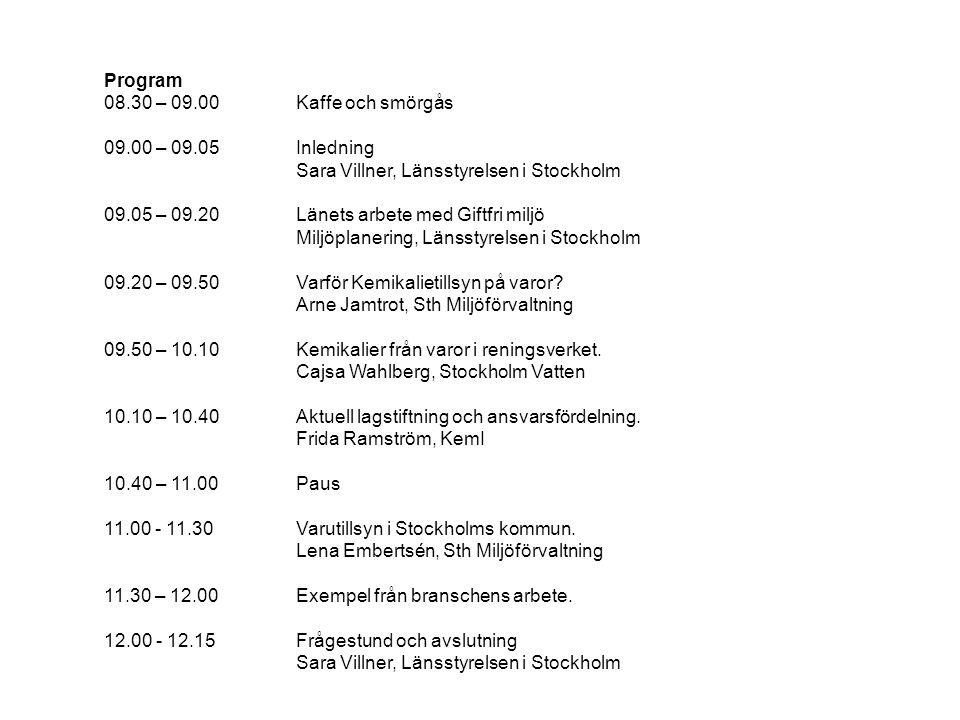 Program 08.30 – 09.00Kaffe och smörgås 09.00 – 09.05 Inledning Sara Villner, Länsstyrelsen i Stockholm 09.05 – 09.20Länets arbete med Giftfri miljö Mi