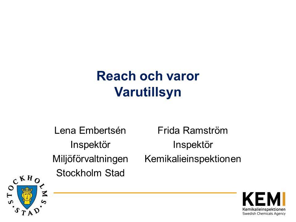 Reach och varor Varutillsyn Frida Ramström Inspektör Kemikalieinspektionen Lena Embertsén Inspektör Miljöförvaltningen Stockholm Stad