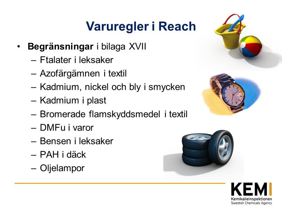 Varuregler i Reach Begränsningar i bilaga XVII –Ftalater i leksaker –Azofärgämnen i textil –Kadmium, nickel och bly i smycken –Kadmium i plast –Bromer