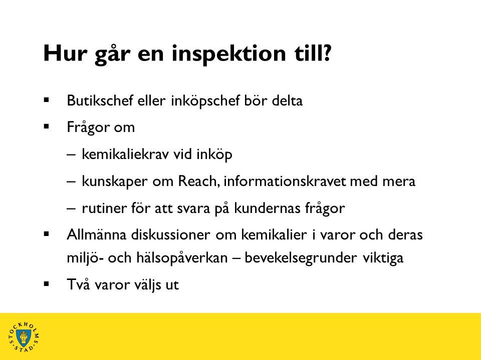 Hur går en inspektion till?  Butikschef eller inköpschef bör delta  Frågor om – kemikaliekrav vid inköp – kunskaper om Reach, informationskravet med