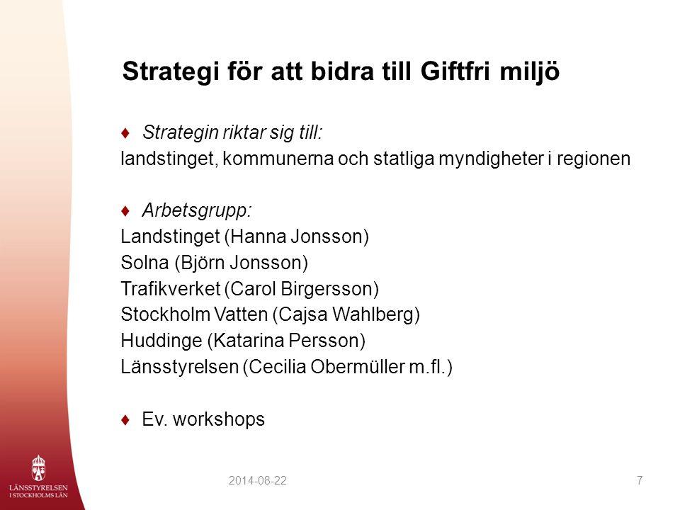 Strategi för att bidra till Giftfri miljö 2014-08-227 ♦Strategin riktar sig till: landstinget, kommunerna och statliga myndigheter i regionen ♦Arbetsg