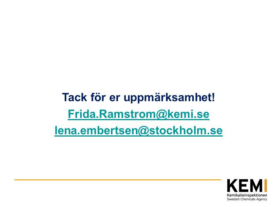Tack för er uppmärksamhet! Frida.Ramstrom@kemi.se lena.embertsen@stockholm.se