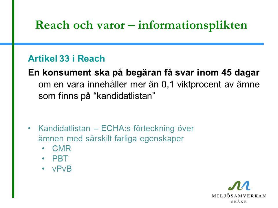 Reach och varor – informationsplikten Artikel 33 i Reach En konsument ska på begäran få svar inom 45 dagar om en vara innehåller mer än 0,1 viktprocen