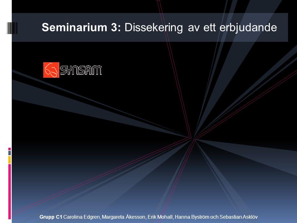 Grupp C1 Carolina Edgren, Margareta Åkesson, Erik Mohall, Hanna Byström och Sebastian Asklöv Seminarium 3: Dissekering av ett erbjudande