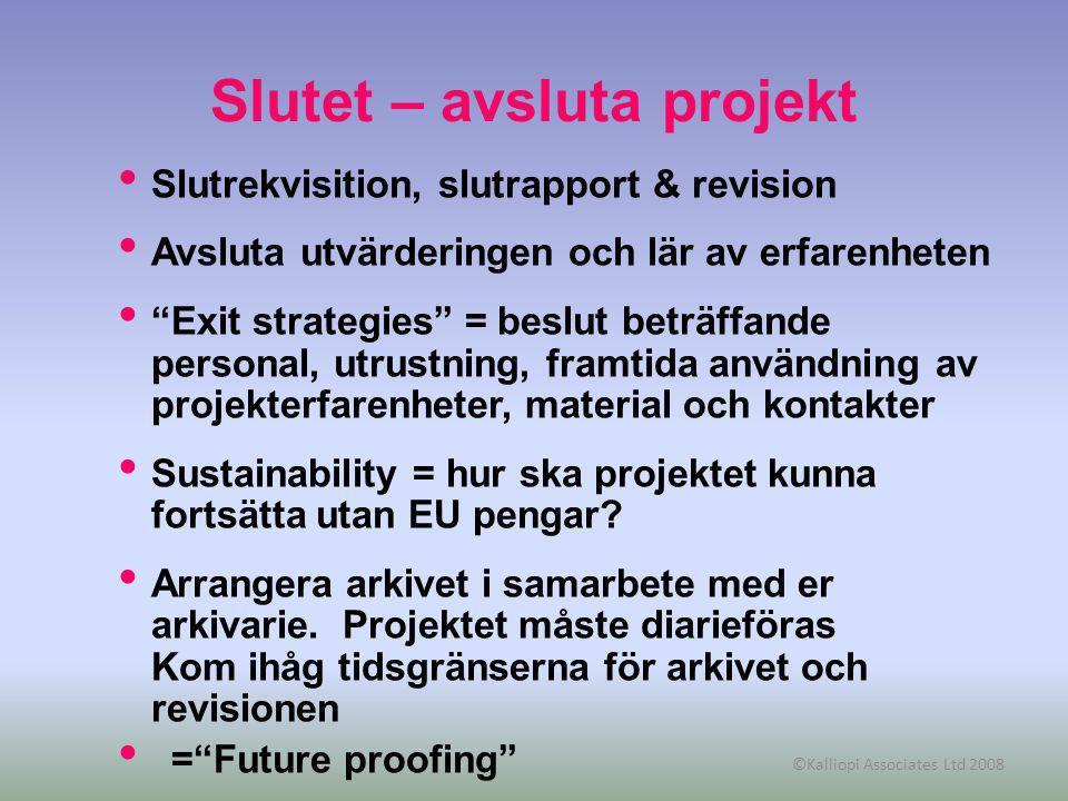 """©Kalliopi Associates Ltd 2008 Slutet – avsluta projekt Slutrekvisition, slutrapport & revision Avsluta utvärderingen och lär av erfarenheten """"Exit str"""