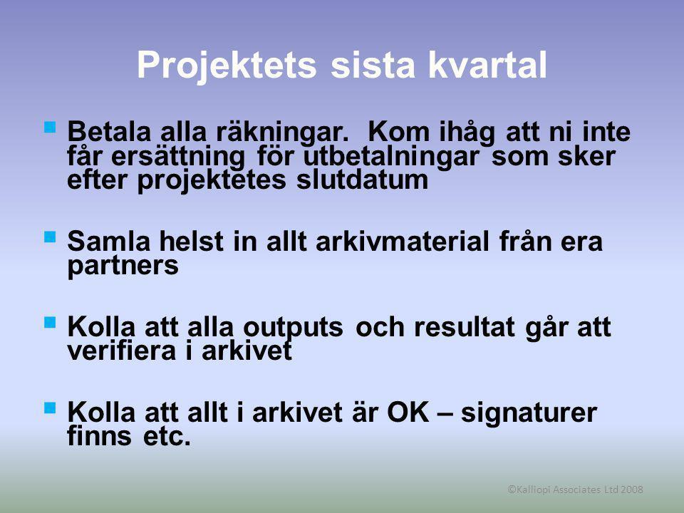 ©Kalliopi Associates Ltd 2008 Projektets sista kvartal  Betala alla räkningar. Kom ihåg att ni inte får ersättning för utbetalningar som sker efter p