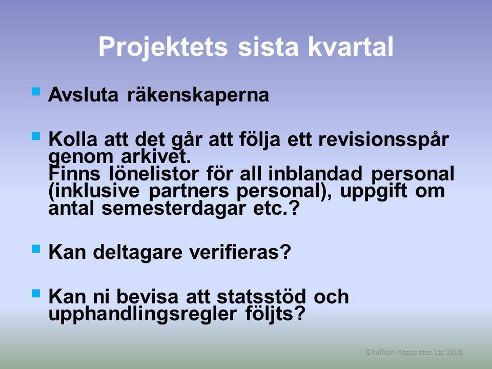 ©Kalliopi Associates Ltd 2008 Utvärdering och spridning  Utvärderings eller följeforsknsingsrapporten  Publicera projektets resultat  Fokus på vad man lärt sig i projektet – vad som gick bra och gick dåligt – använd dessa lärdommar i er organisation