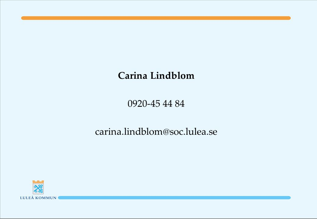 Carina Lindblom 0920-45 44 84 carina.lindblom@soc.lulea.se