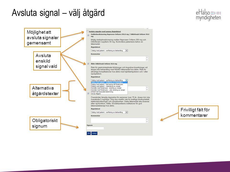 Avsluta signal – välj åtgärd Avsluta enskild signal vald Möjlighet att avsluta signaler gemensamt Alternativa åtgärdstexter Frivilligt fält för kommen