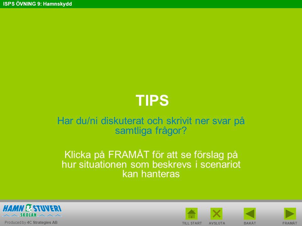 Produced by 4C Strategies AB ISPS ÖVNING 9: Hamnskydd BAKÅT FRAMÅT TILL START AVSLUTA TIPS Har du/ni diskuterat och skrivit ner svar på samtliga frågo