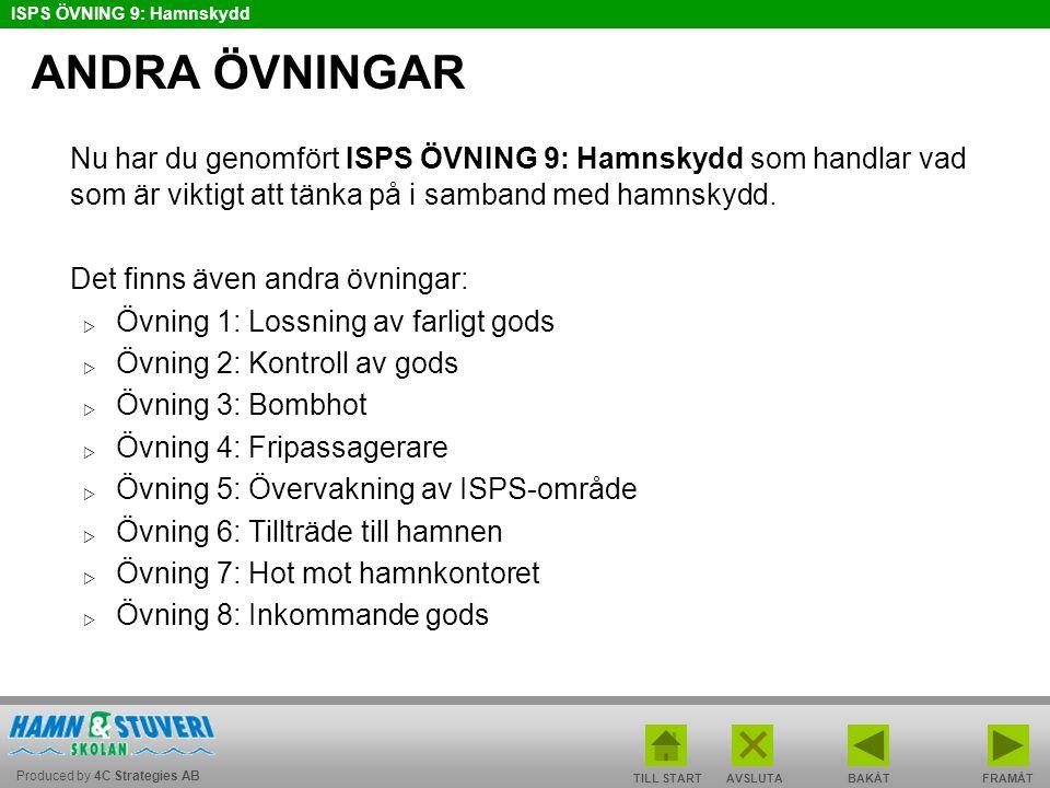 Produced by 4C Strategies AB ISPS ÖVNING 9: Hamnskydd TILL STARTBAKÅT FRAMÅTAVSLUTA ANDRA ÖVNINGAR Nu har du genomfört ISPS ÖVNING 9: Hamnskydd som ha