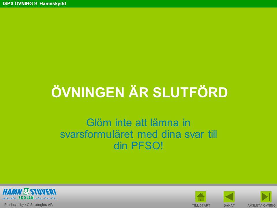 Produced by 4C Strategies AB ISPS ÖVNING 9: Hamnskydd BAKÅT FRAMÅT TILL START AVSLUTA ÖVNINGEN ÄR SLUTFÖRD Glöm inte att lämna in svarsformuläret med