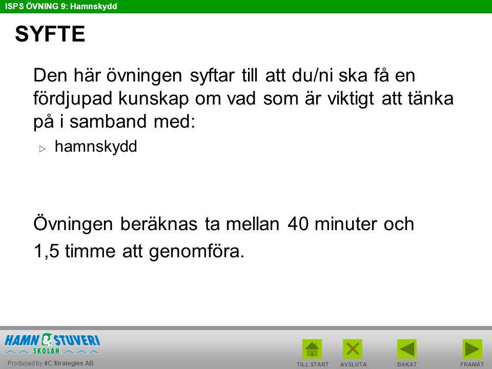 Produced by 4C Strategies AB ISPS ÖVNING 9: Hamnskydd BAKÅT FRAMÅT TILL START AVSLUTA ÖVNINGEN ÄR SLUTFÖRD Glöm inte att lämna in svarsformuläret med dina svar till din PFSO.