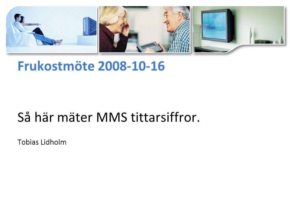 Frukostmöte 2008-10-16 Så här mäter MMS tittarsiffror. Tobias Lidholm