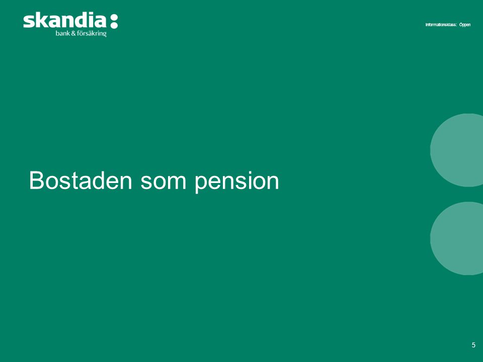 Informationsklass: Öppen 5 Bostaden som pension