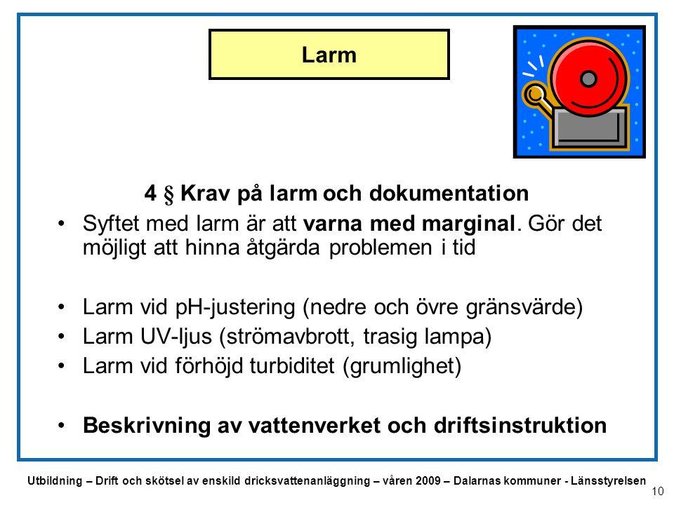 Utbildning – Drift och skötsel av enskild dricksvattenanläggning – våren 2009 – Dalarnas kommuner - Länsstyrelsen Larm 4 § Krav på larm och dokumentat