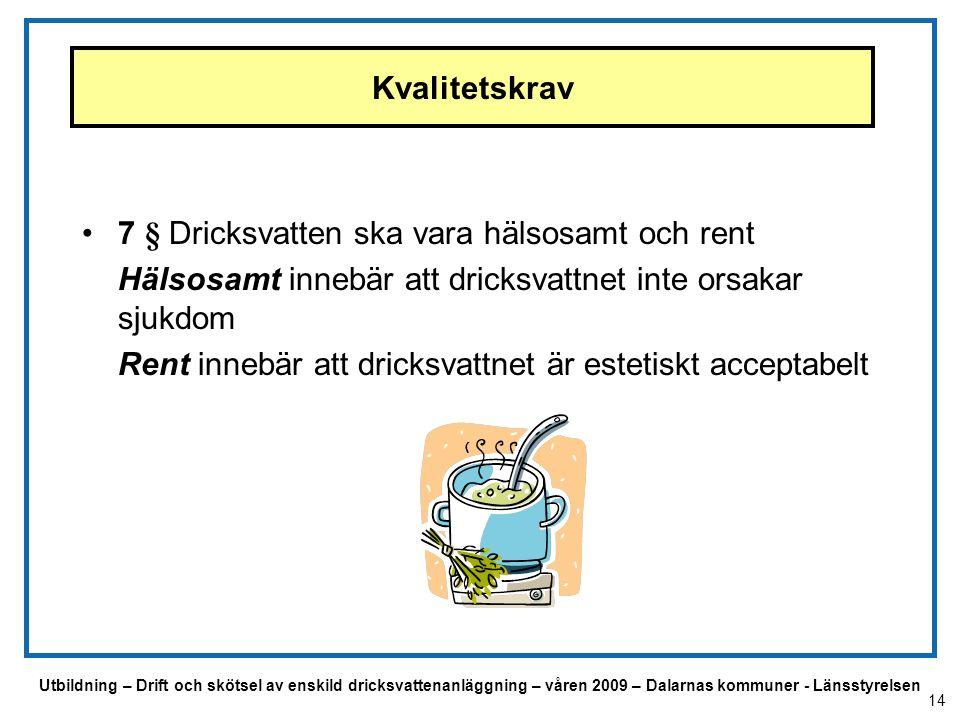 Utbildning – Drift och skötsel av enskild dricksvattenanläggning – våren 2009 – Dalarnas kommuner - Länsstyrelsen Kvalitetskrav 7 § Dricksvatten ska v