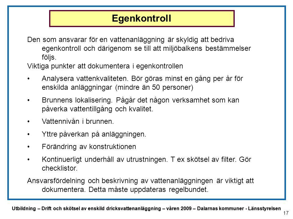 Utbildning – Drift och skötsel av enskild dricksvattenanläggning – våren 2009 – Dalarnas kommuner - Länsstyrelsen Egenkontroll Den som ansvarar för en