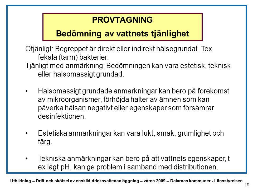 Utbildning – Drift och skötsel av enskild dricksvattenanläggning – våren 2009 – Dalarnas kommuner - Länsstyrelsen PROVTAGNING Bedömning av vattnets tj