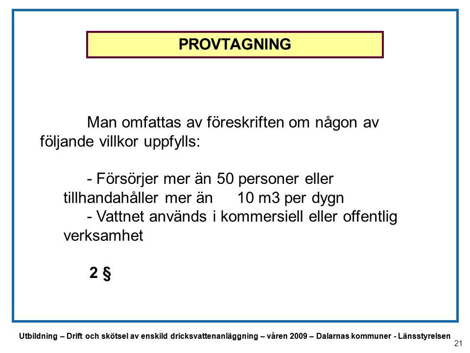 Utbildning – Drift och skötsel av enskild dricksvattenanläggning – våren 2009 – Dalarnas kommuner - Länsstyrelsen Man omfattas av föreskriften om någo