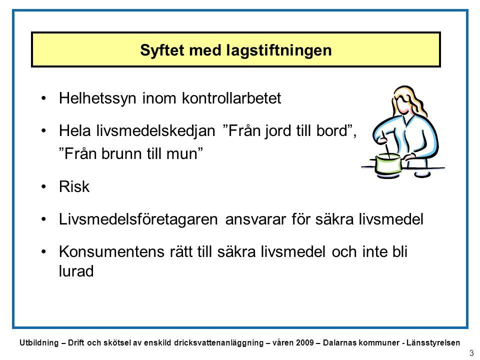 Utbildning – Drift och skötsel av enskild dricksvattenanläggning – våren 2009 – Dalarnas kommuner - Länsstyrelsen Syftet med lagstiftningen Helhetssyn