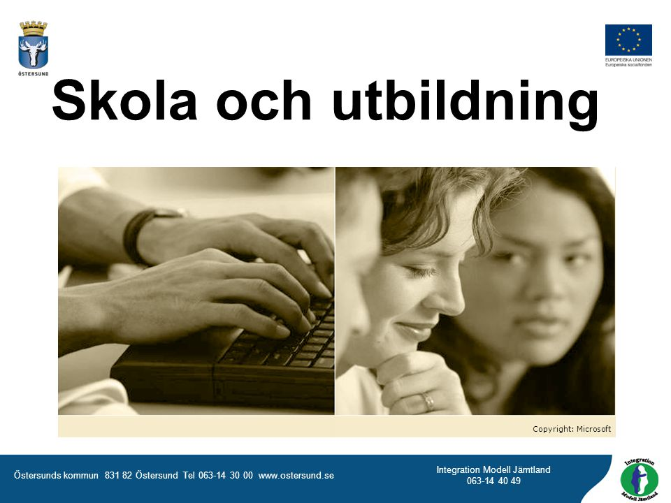 Östersunds kommun 831 82 Östersund Tel 063-14 30 00 www.ostersund.se Integration Modell Jämtland 063-14 40 49 Betyg Foto: Östersunds kommun
