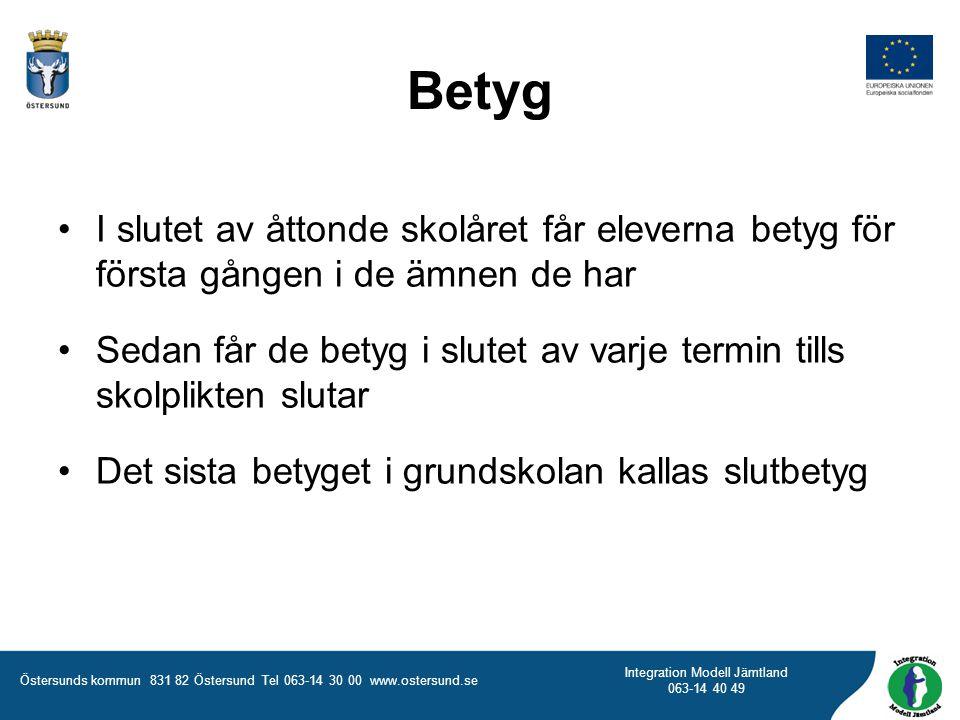 Östersunds kommun 831 82 Östersund Tel 063-14 30 00 www.ostersund.se Integration Modell Jämtland 063-14 40 49 Betyg I slutet av åttonde skolåret får e