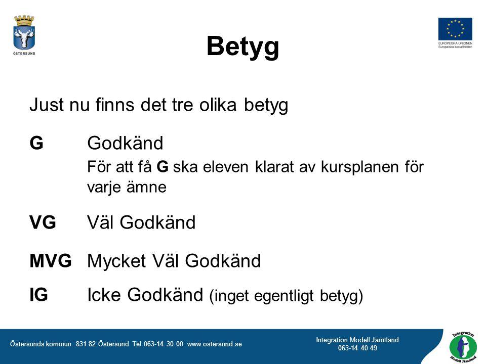 Östersunds kommun 831 82 Östersund Tel 063-14 30 00 www.ostersund.se Integration Modell Jämtland 063-14 40 49 Betyg Just nu finns det tre olika betyg