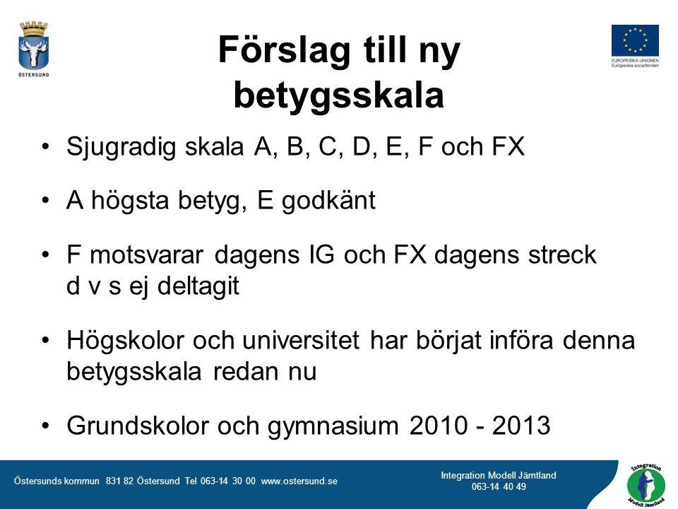 Östersunds kommun 831 82 Östersund Tel 063-14 30 00 www.ostersund.se Integration Modell Jämtland 063-14 40 49 Förslag till ny betygsskala Sjugradig sk
