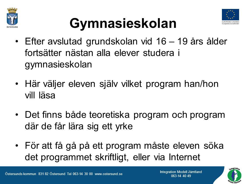 Östersunds kommun 831 82 Östersund Tel 063-14 30 00 www.ostersund.se Integration Modell Jämtland 063-14 40 49 Efter avslutad grundskolan vid 16 – 19 å