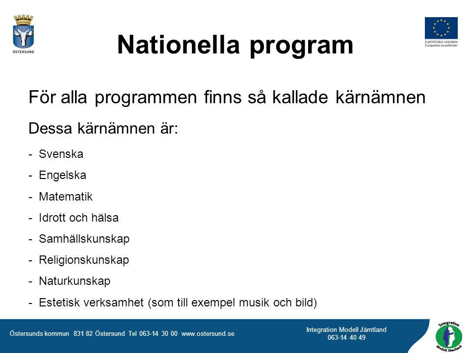 Östersunds kommun 831 82 Östersund Tel 063-14 30 00 www.ostersund.se Integration Modell Jämtland 063-14 40 49 Nationella program För alla programmen f