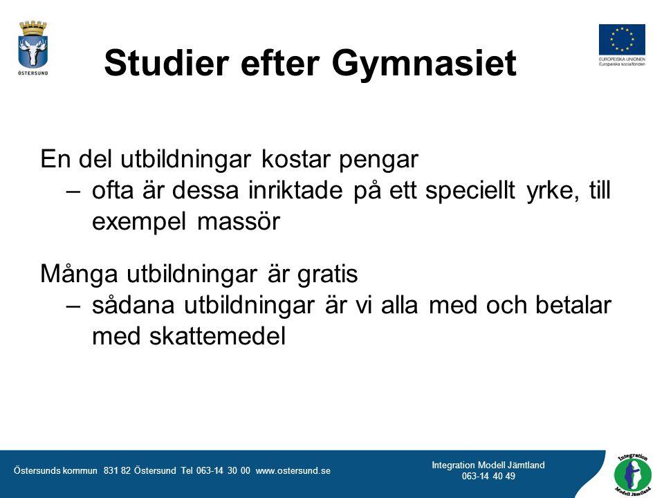 Östersunds kommun 831 82 Östersund Tel 063-14 30 00 www.ostersund.se Integration Modell Jämtland 063-14 40 49 En del utbildningar kostar pengar – ofta