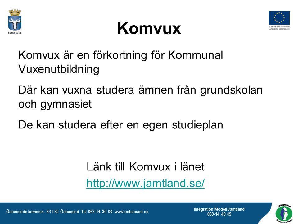 Östersunds kommun 831 82 Östersund Tel 063-14 30 00 www.ostersund.se Integration Modell Jämtland 063-14 40 49 Komvux Komvux är en förkortning för Komm