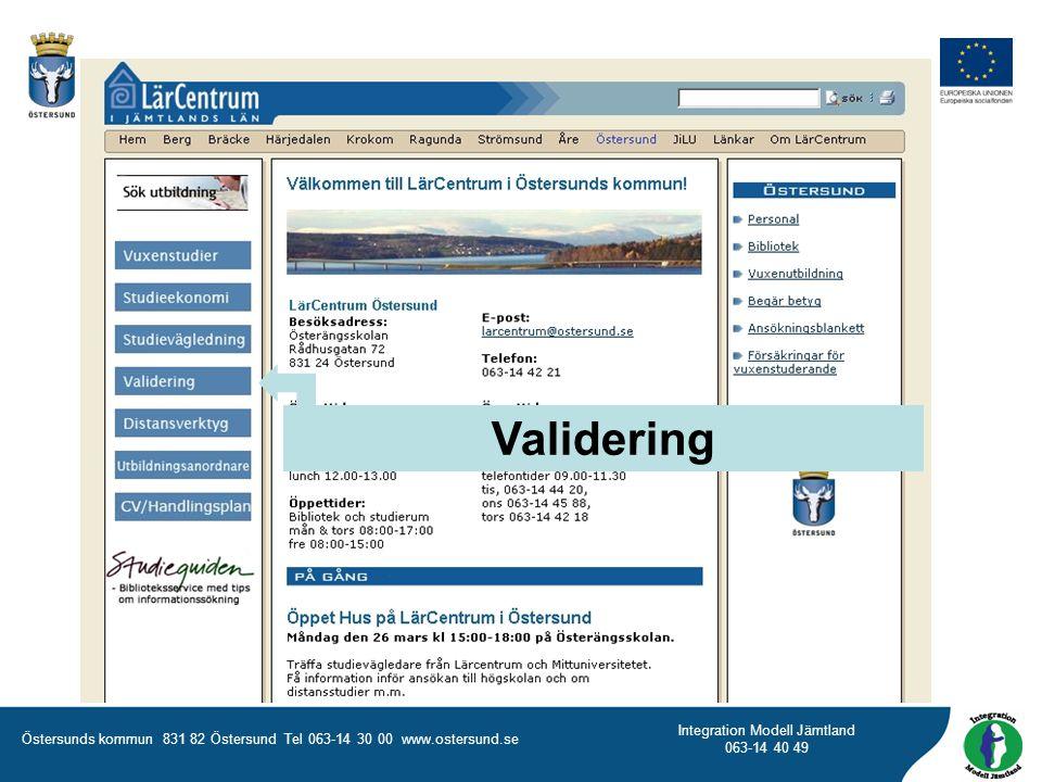Östersunds kommun 831 82 Östersund Tel 063-14 30 00 www.ostersund.se Integration Modell Jämtland 063-14 40 49 Validering